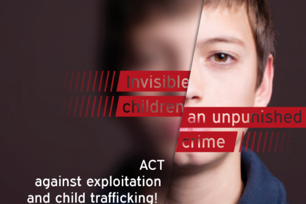 Invisible children, an unpunished crime: Act against exploitation and child trafficking!